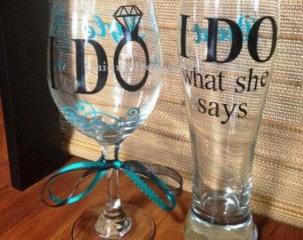 I Do / I Do What She Says Wedding Wine Glass & Pilsner Glass Set