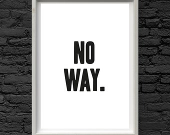 NO WAY art print, funny gift, party poster, art, lol meme tumblr quote, student, lazy, no present gift A3 A4