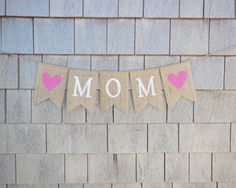 Mom banner, Mom bunting garland, Mothers Day Banner, New Mom Banner, Baby shower Decor, Photo Prop, Burlap Bunting, Burlap Banner, Rustic