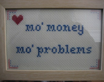 Mo Money Mo Problems Cross Stitch Framed!  Decorate your place with very inappropriate fun!  (Note: frame may be different color wood)