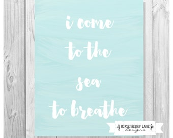 I Come To The Sea To Breathe Quote - Digital Word Art Print Instant Download 8x10
