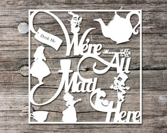 Commercial Use, Papercutting Template, Alice In Wonderland, We're All Mad Here, Papercut Quote Template, Papercutting Quote, Mad Hatter, DIY