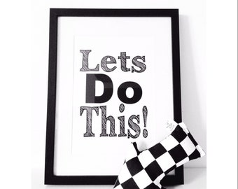 A4 'lets do this' print modern quirky chic typography black and white print