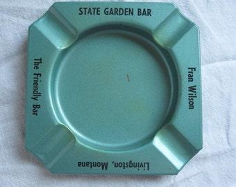 Vintage Livingston Montana Advertising Ash Tray Ashtray - State Garden Bar - Fran Wilson  - Livingston Montana - The Friendly Bar