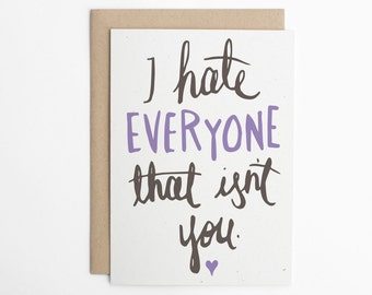 Valentine's Day Card - I Hate Everyone That Isn't You, Card for boyfriend, Card for girlfriend, Anniversary Card/C-142