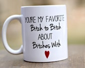 Best Friend Gift: You're my favorite bitch to bitch about bitches with, Funny Friend Mug, BFF Christmas gift, stocking stuffer for friend