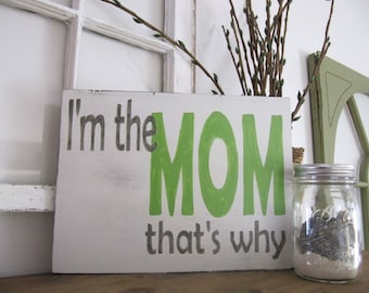 I'm The Mom That's Why, Mom sign, Mothers Day sign, Mothers day gift, painted sign, rustic sign, distressed sign, Wood Sign