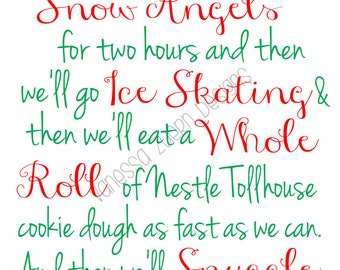 Buddy the Elf Quote-First we'll make snow angels, ice skating, cookie dough and snuggle.