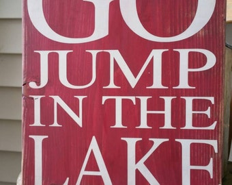 Go Jump In The Lake 12x14  Painted Sign