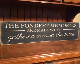 "Custom Carved Wooden Sign - ""The Fondest Memories Are Made When Gathered Around The Table"" - 24""x6"""