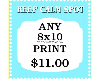Any 8x10 Art Print from KEEP CALM SPOT
