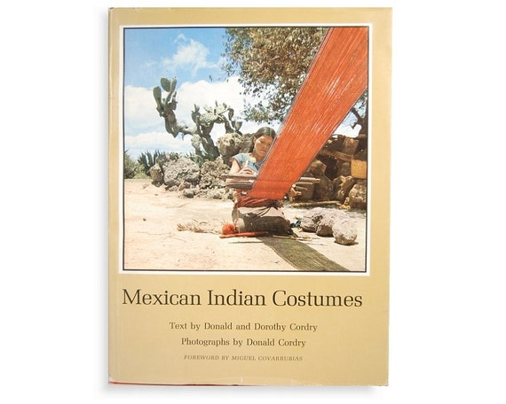 Mexican indian costumes by donald and dorthy cordry 372 pgs hardcover