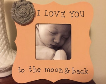 I love you to the moon and back Picture Frame -Child Picture Frame - Baby Picture Frame - Custom Gift - Baby Shower Gift