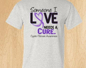 "Cystic Fibrosis Awareness ""Someone I Love Needs A Cure"" T-shirt"