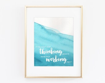 If You Can't Stop Thinking About It Never Stop Working For It Watercolor Print   8x 10 Digital Print   Instant Download   Modern Watercolor