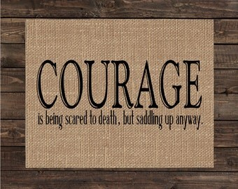 Courage is Being Scared to Death but Saddling Up Anyway Burlap Print / Inspirational Sign / Wall Decor / Graduation Gift (#1556B)