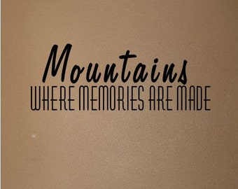 Mountains where memories are made quote. Custom wall decal.