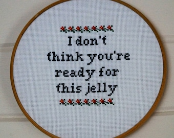 I don't think you're ready for this jelly - Beyonce cross stitch.