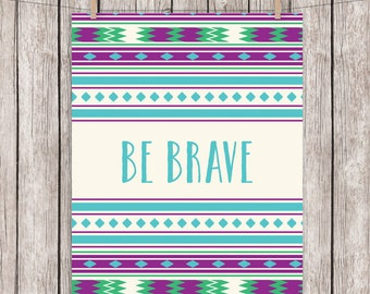 Tribal Printable Art Be Brave Quote Turquoise Green Purple Art Print Printable Wall Art, 8x10 Instant Download Digital File