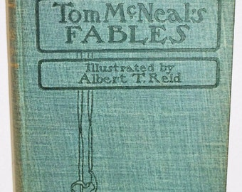 1900 Tom McNeal's Fables Illustrated by Albert T. Reid Childrens Fairy Tales Americana Nice Scarce!