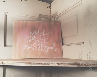 Handpainted Canvas Art - ...and if not He is still Good