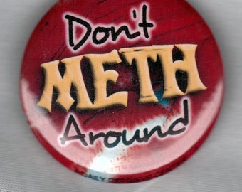 Don't Meth Around 1.5 button pin or magnet.