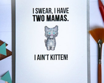 Funny Two Moms LGBT Card, Lesbian Parents to a Cute Kitten great for Valentine's Day