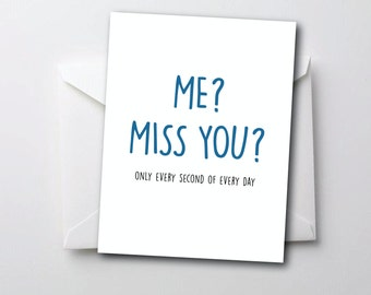 Funny I Miss You Card - Me? Miss You? Only Every Second of Every Day