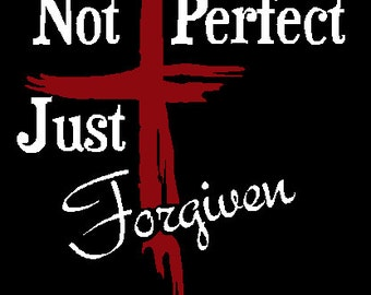Not Perfect Just Forgiven Window Decal / Sticker