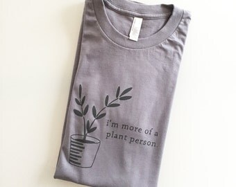 I'm more of a plant person - graphic screen printed tee - unisex cut (size MEDIUM)