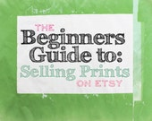 The Beginners Guide To Selling Prints on Etsy & Online for Photographers and Artists How-to manual Dos Donts Tips Tricks Photo Art Shop