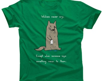 Wolves Never Cry Tshirt - Funny Wolf TShirt - Mens and Ladies Sizes