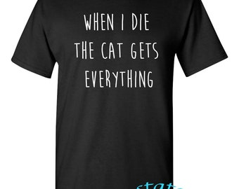 When I Die The Cat Gets Everything T-Shirt Tumblr Style