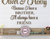 Brothers Wall Art Decals - Because I Have a Brother Ill Always Have a Friend with Boy Names - Twin Boys Brother Wall Saying Ba0516