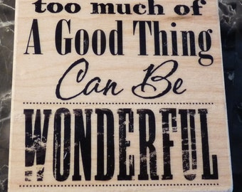 Reduced! Too Much of a Good Thing Can be Wonderful -  WM Rubber Stamp - Congratulations - Encouragement - Scrapbooks - Cards - FREE Shipping