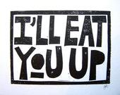 LINOCUT PRINT - I'll eat you up I love you so BLACK letterpress typography poster 8x10