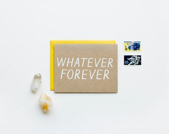 Whatever Forever - All Occasion - blank - funny - stoner - sympathy - humor - screen printed - bff - modern - white on kraft