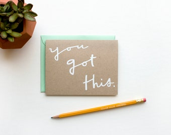 DISCONTINUED - You Got This - Encouragement - Good Luck - blank - funny - cute - friendship - screen printed - bff - modern - white on kraft