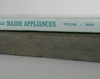 Vintage How To Repair Major Appliances Book, Second Edition, Ernest Tricomi, How To Manual, Repair Manual, Instructional Manual