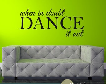 When In Doubt Dance It Out Wall Decal - Dance Wall Decal Decor - Vinyl Wall Decal - WD0380