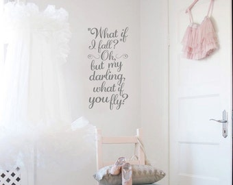 What if I fall oh but my darling what if you fly? Wall Decal Nursery Decals for kids Vinyl Wall Words Quote Wall Decal Girls Wall Decals