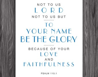 To your name be the Glory. Psalm 115:1. 8x10in  DIY Printable Christian Poster. PDF. JPEG. Bible Verse.