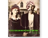 """Altered Art Print, Quote Print, Mixed Media Collage, American Gothic, Grunge, Humorous Art, """"A Little Rebellion"""""""