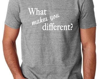 What Makes You Different TShirt for Birthdays Parties Events clubs Holidays Fun Work Gifts