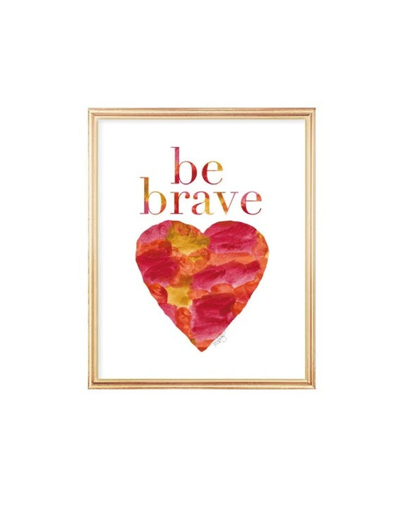 Inspirational Quote, Be Brave, Red Heart, 8x10 Art Print from Original Watercolor Painting, Courage, Inspirational Print, Strength, Bravery
