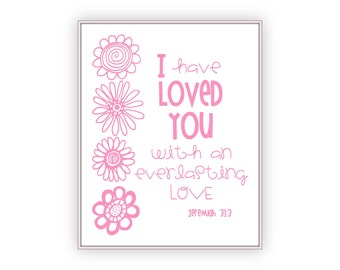 Pink Girls Bible Verse Print, Jeremiah 31:3, I have loved you, everlasting love, Christian little girl nursery wall art scripture quote