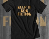 Keep It Nonfiction T Shirts Motivation shirts Positive Attitude t shirt Cool t shirts Father's Day gifts for him dad tees husband gifts