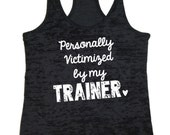 Personally Victimized by my Trainer. Women's Workout Tank Top. Gym Tank. Fitness Apparel. Sizes S - XXL. Free Shipping USA