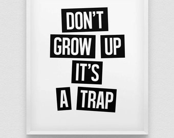 don't grow up it's a trap  print // black and white home decor print //  typographic wall art // kids room decor