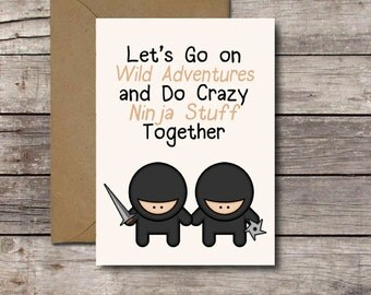 Printable Card / Let's Go on Wild Adventures & Do Crazy Ninja Stuff Together / Funny Romantic Card Valentine Best Friend Travel // DOWNLOAD